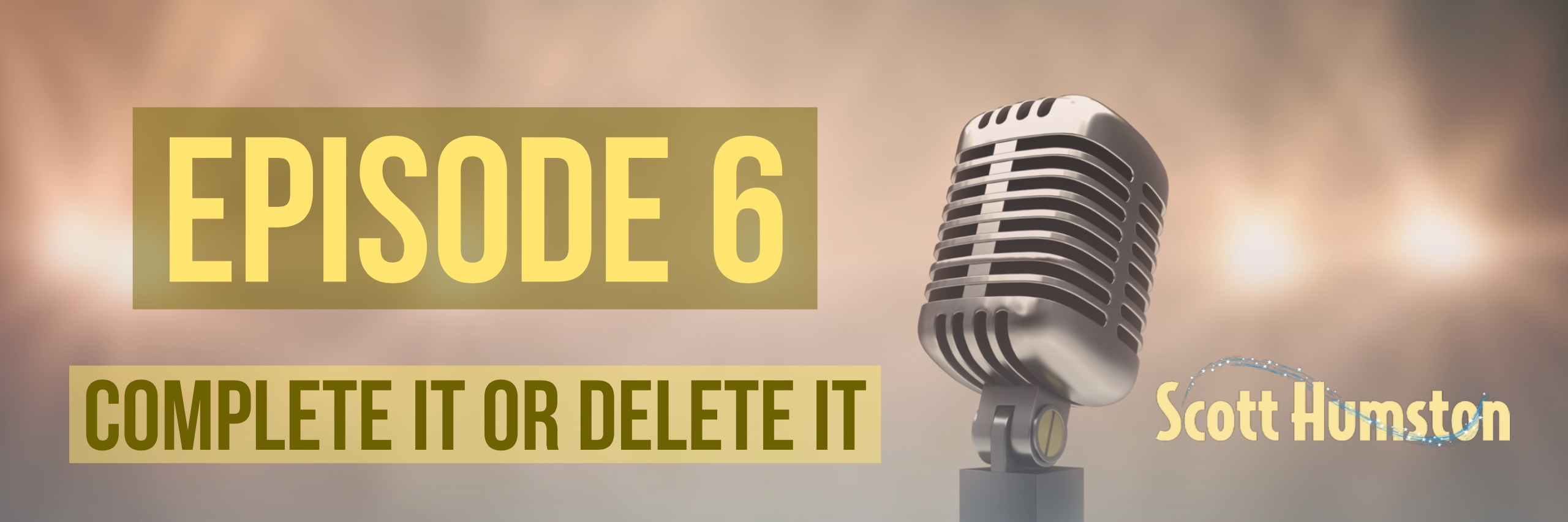 Scott Humston-2 Minute Tips Episode 6 Complete It or Delete